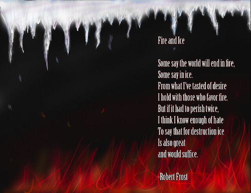 fire and ice by robert frost Robert frost's fire and ice utilizes imagery, denotations and connotations, figurative language, musical devices, rhythm and meter.