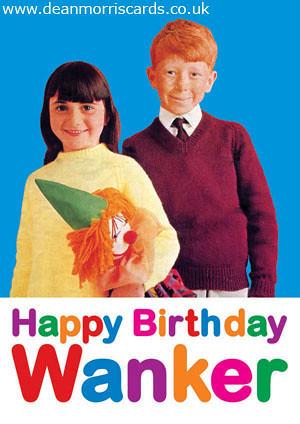 Happy Birthday Wanker Dean Morris Cards Flickr