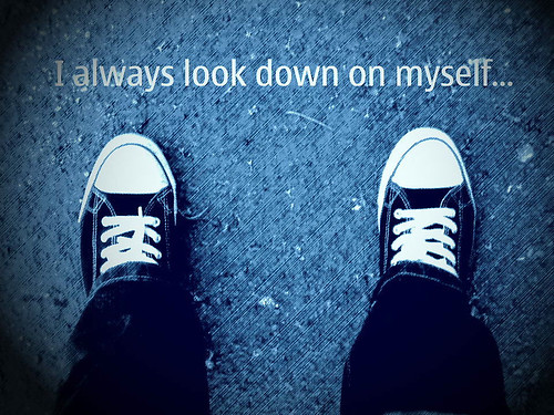 I always look down on myself...