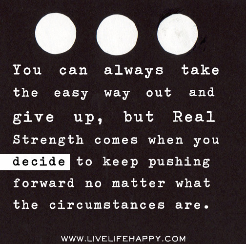 Simple Way Of Life Quotes: You Can Always Take The Easy Way Out And Give Up, But Real