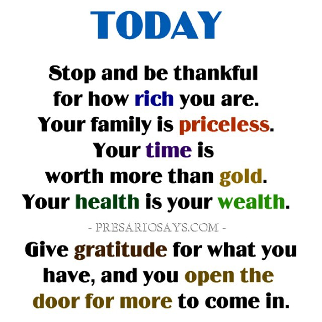 today stop and be thankful for how rich you are your fami