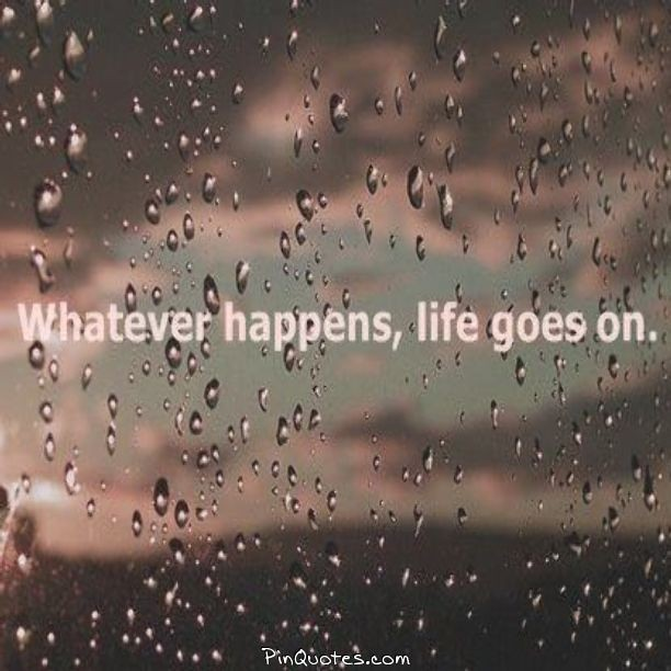 Whatever Happens ,life Goes On @pinquotes #wishes #wants