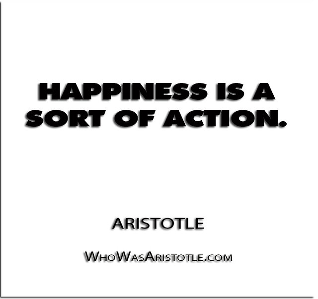 Aristotle Quotes On Happiness: ''Happiness Is A Sort Of Action.'' - Aristotle