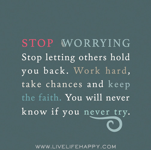 Stop Living For Others Quotes: Stop Worrying. Stop Letting Others Hold You Back. Work Har