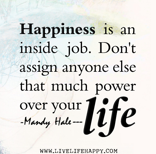 Image Quotes About Being Happy: Happiness Is An Inside Job. Don't Assign Anyone Else That