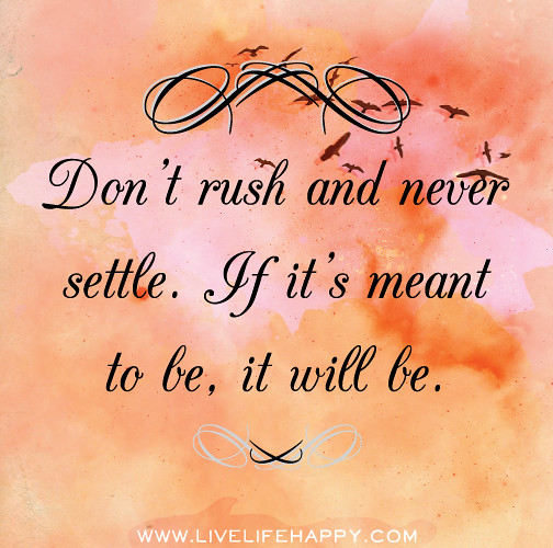 If Two People Are Meant To Be Quotes: Don't Rush And Never Settle. If It's Meant To Be, It Will