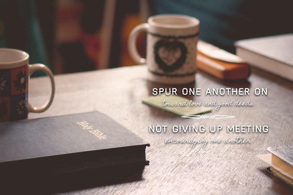 spur each other on  see hebrews 10 24