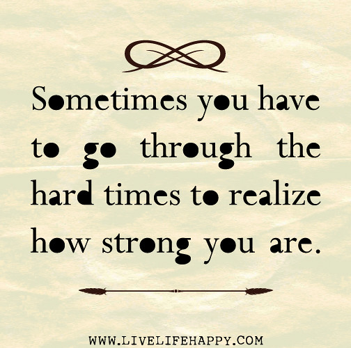 Sometimes You Have To Go Through The Hard Times To Realize