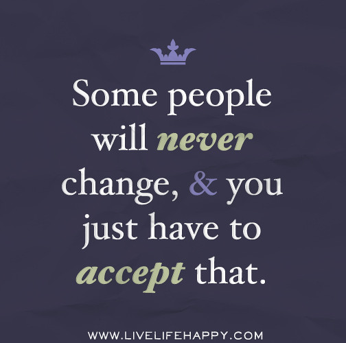Accept The Change Quotes: Some People Will Never Change, And You Just Have To Accept