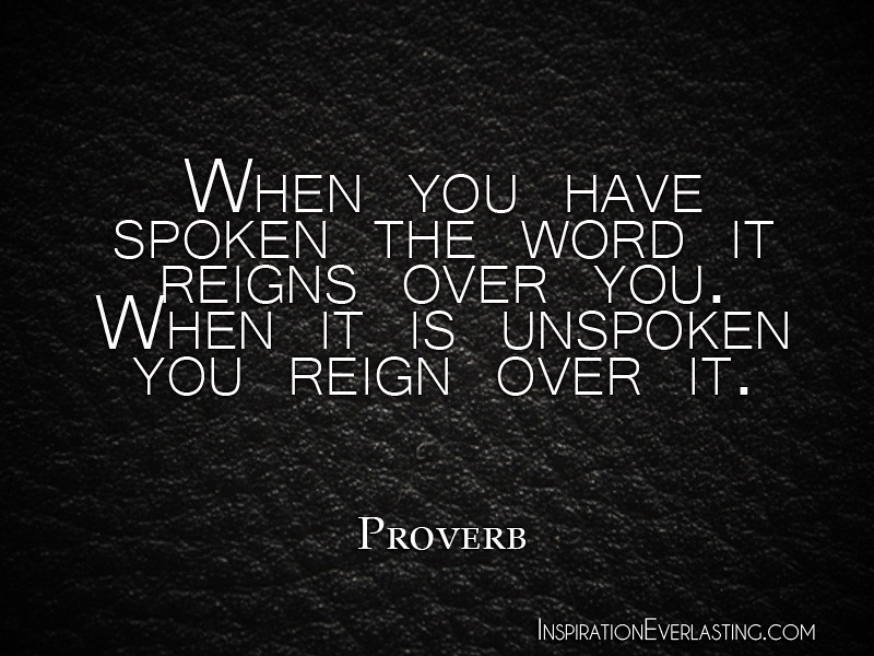 """When you have spoken the word it reigns over you. When it ..."