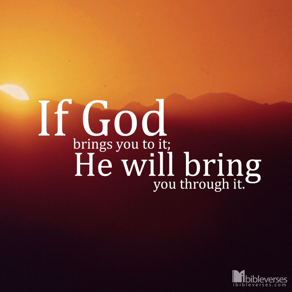 If-god-brings-you-to-it-he-will-bring-you-through-it_1024