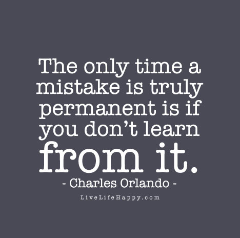 you need to learn from your mistakes Remembering the past can negatively impact your self-control and decision- making process in fact, we often don't learn from our mistakes–we.