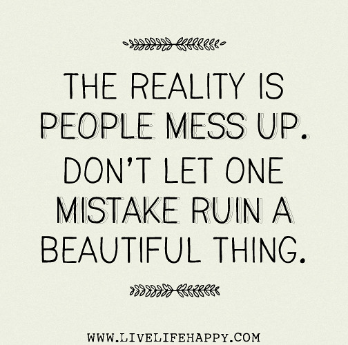 Messed Up Life Quotes: The Reality Is People Mess Up. Don't Let One Mistake Ruin