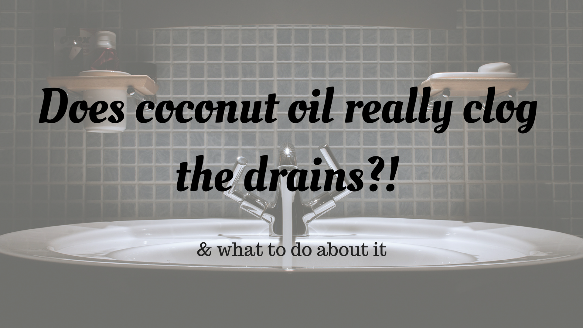 Coconut oil and clogged drains (1)