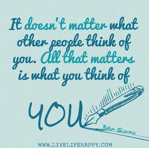 What You Think Quotes: It Doesn't Matter What Other People Think Of You. All That