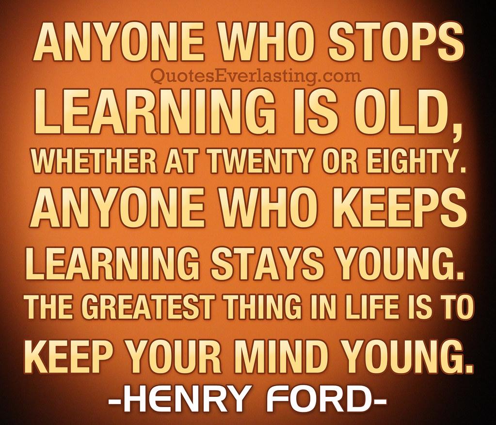 anyone who stops learning is old whether at twenty or eighty Anyone who stops learning is old, whether at twenty or eighty location   previous kharkov national pedagogical university, energosintez 2006 llc,  seans.