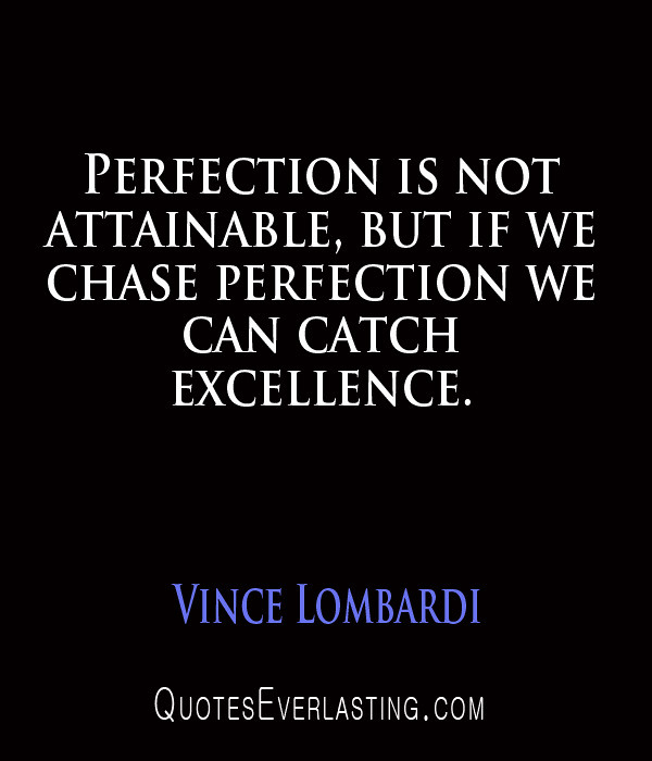 Vince Lombardi Quote: Perfection Is Not Attainable, But If We C