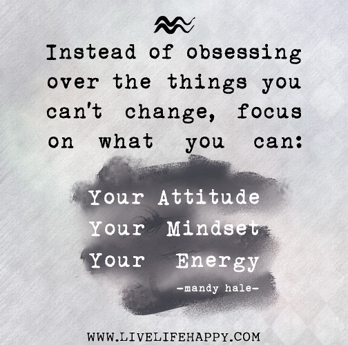 Focus On What You Can Control Quotes: Instead Of Obsessing Over The Things You Can't Change, Foc