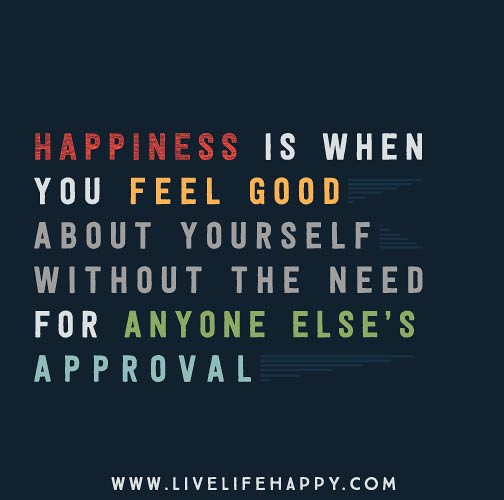 Feel Good Quotes About Life: Happiness Is When You Feel Good About Yourself Without The