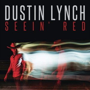 Dustin Lynch – Seein' Red