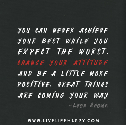 Change Your Attitude Quotes: Don't Expect To Achieve Your Best While You Expect The Wor