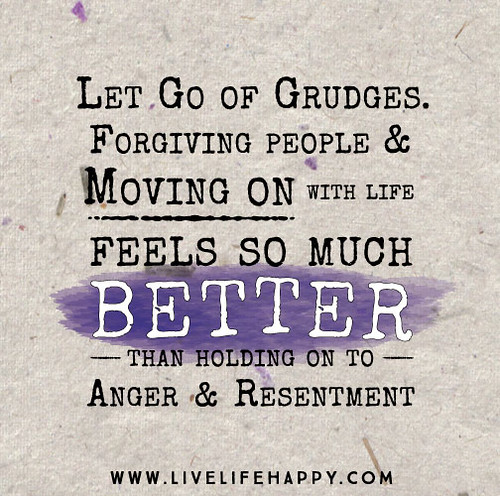 Quotes About Resentment: Let Go Of Grudges. Forgiving People And Moving On With