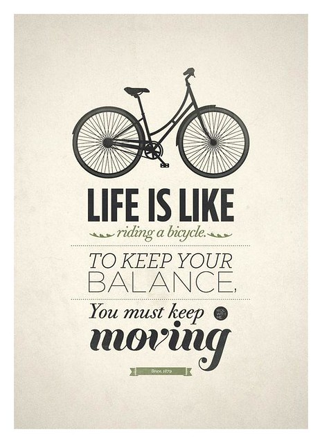 Life-is-like-a-bicycle.-To-keep-your-balance-you-must-keep-moving.