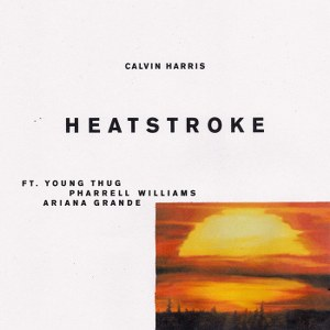 Calvin Harris – Heatstroke (feat. Young Thug, Pharrell Williams & Ariana Grande)