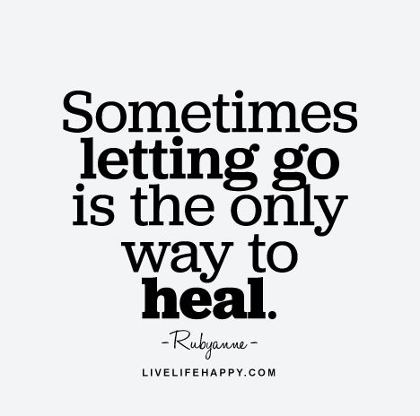 Life Quote - Sometimes letting go is the only way to heal. - Rubyanne