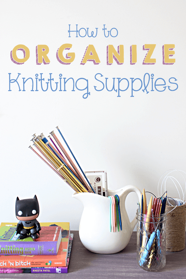 Organizing Knitting Supplies : How to organize knitting supplies so they look like a