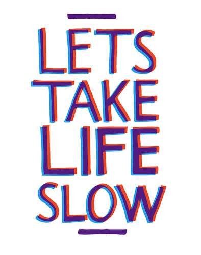 Lets Take Life Slow | by vaughnfender