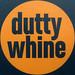 dutty whine