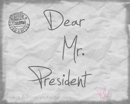 dear mr president Dear mr president by bruce buschel | may 16, 2018 - 11:32am thank you not  sure you hear those two words enough, at least not in english, so i repeat:.