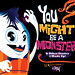 You Might Be A Monster---Coming in July/August!
