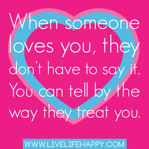 """""""When Someone Loves You, They Don't Have To Say It. You Ca"""