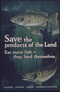 """Save the products of the land. Eat more fish- they feed themselves."", ca. 1917 - ca. 1919 