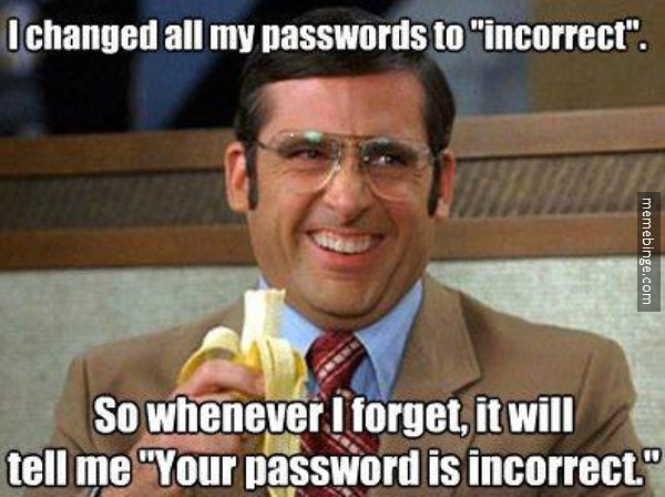 I changed all my passwords to 'Incorrect'...