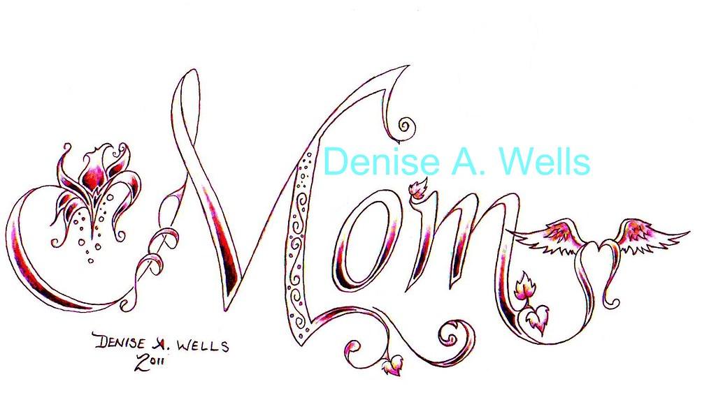 mom tattoo design by denise a wells i have been designing flickr. Black Bedroom Furniture Sets. Home Design Ideas