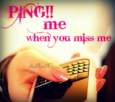 PING!! me when you miss me | If you really miss me PING!! me ...