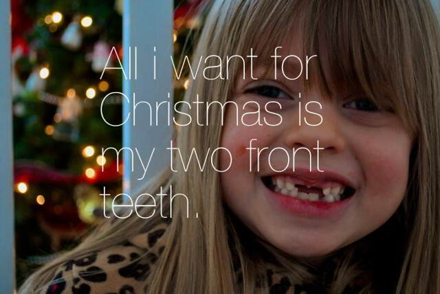 all i want for christmas is my two front teeth | Flickr ...