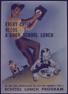"""Every child Needs a Good School Lunch"", 1941 - 1945 
