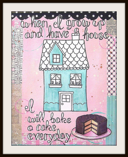 """When I grow up and have a house I will bake a cake everyday"" 