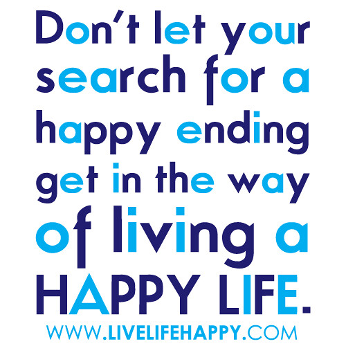 """""""Don't Let Your Search For A Happy Ending Get In The Way O"""