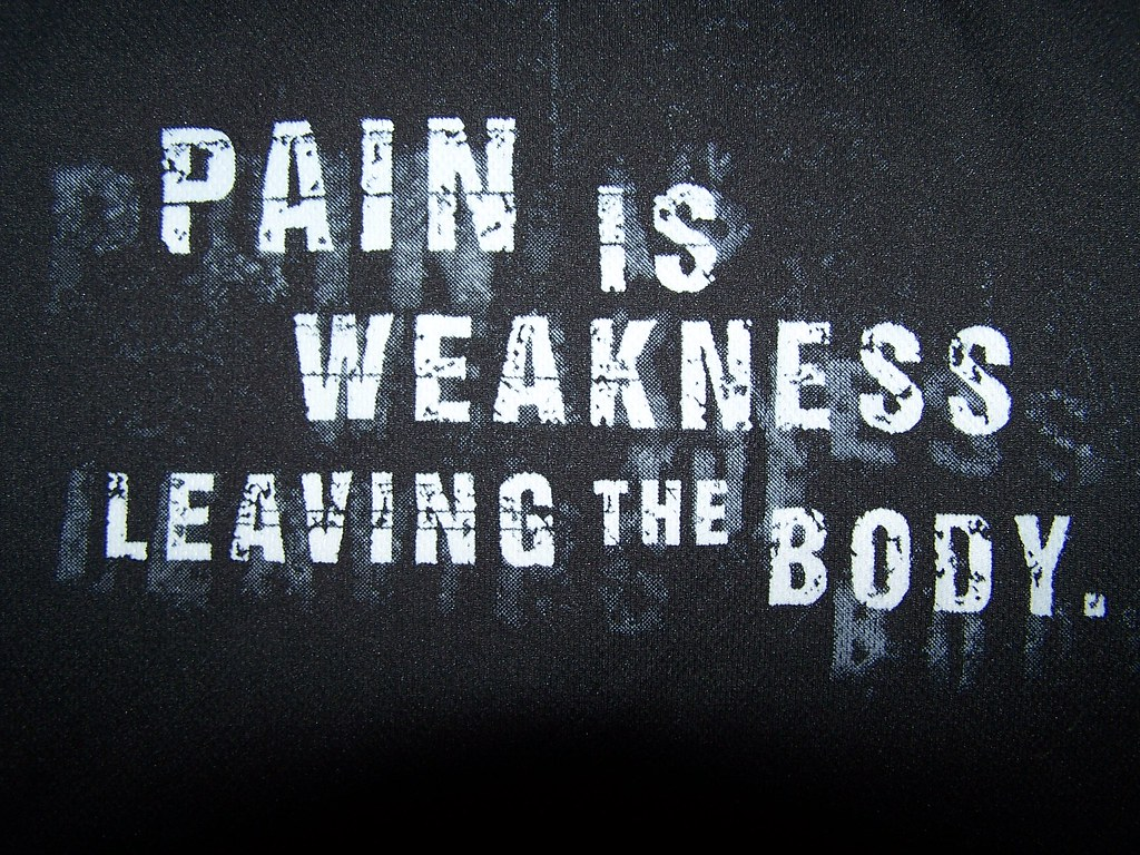 Pain is weakness leaving the body. | My boyfriend gave me ...