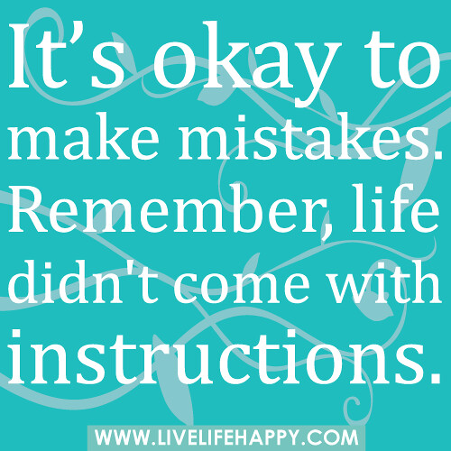 It S Okay To Make Mistakes Remember Life Didn 39 T Come Wit Flickr