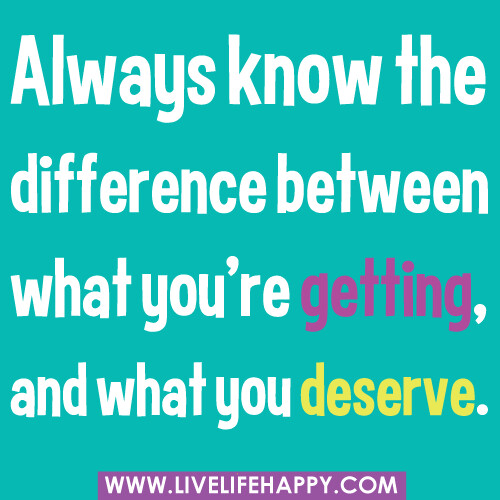 Deep Intellectual Quotes: Always Know The Difference Between What You're Getting, An