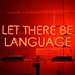 """Let There Be Language (aka """"The Act of Creation"""") neon sign artwork by Joe Banks + Zata Banks"""