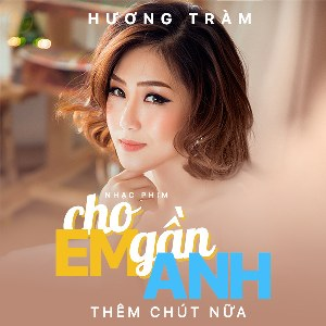 Hương Tràm – Cho Em Gần Anh Thêm Chút Nữa – iTunes AAC M4A – Single