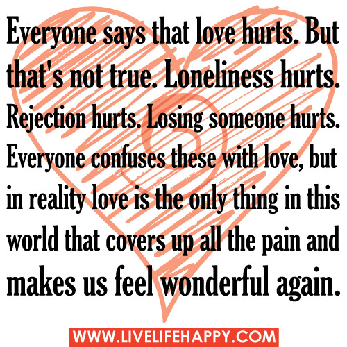 Everyone Says That Love Hurts. But That's Not True. Loneli