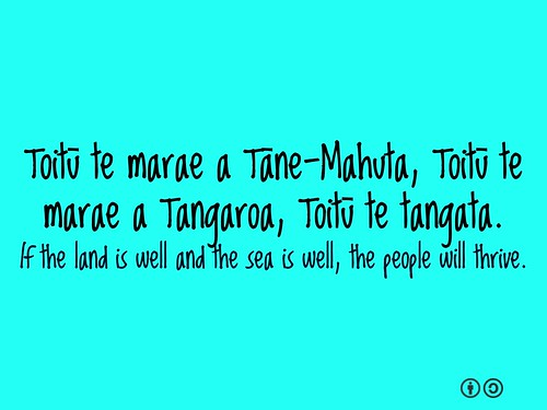 Toitū te marae a Tāne-Mahuta, Toitū te marae a Tangaroa, Toitū te tangata. If the land is well and the sea is well, the people will thrive.